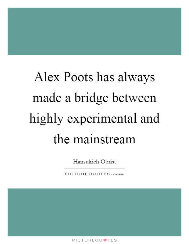 Alex Poots has always made a bridge between highly experimental and the mainstream Picture Quote #1