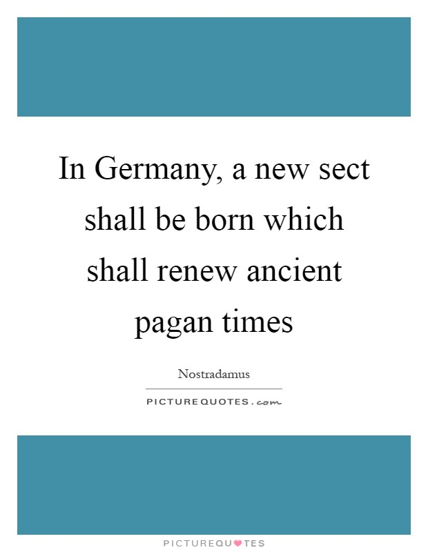 In Germany, a new sect shall be born which shall renew ancient pagan times Picture Quote #1