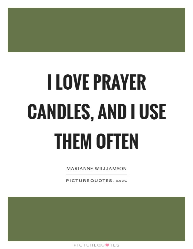 I love prayer candles, and I use them often Picture Quote #1
