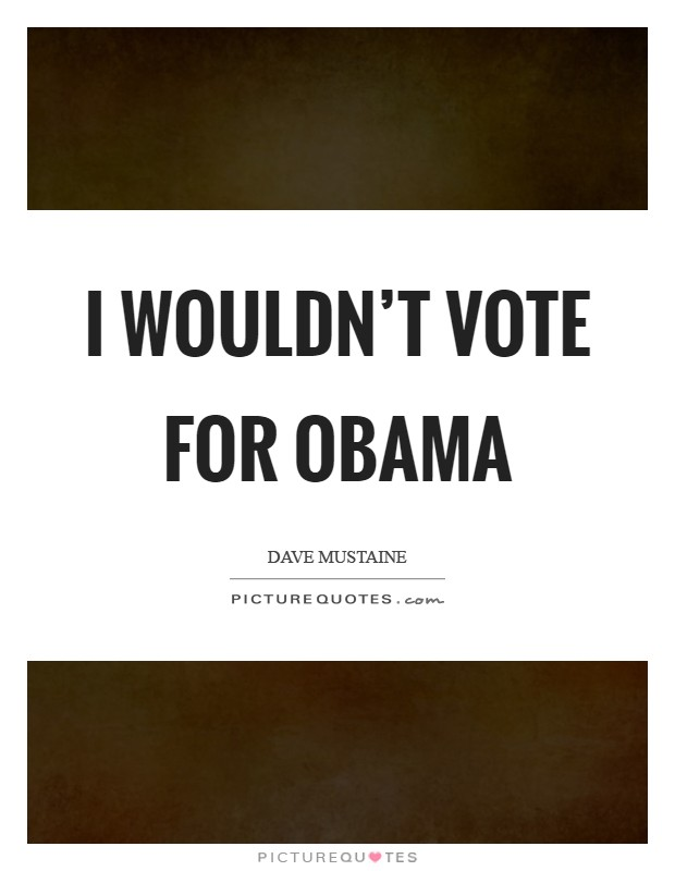 I wouldn't vote for Obama Picture Quote #1