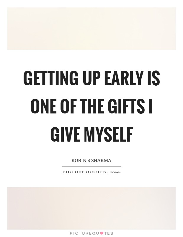 Getting up early is one of the gifts I give myself Picture Quote #1