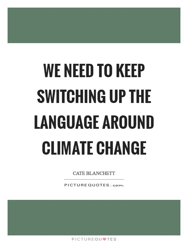 We need to keep switching up the language around climate change Picture Quote #1