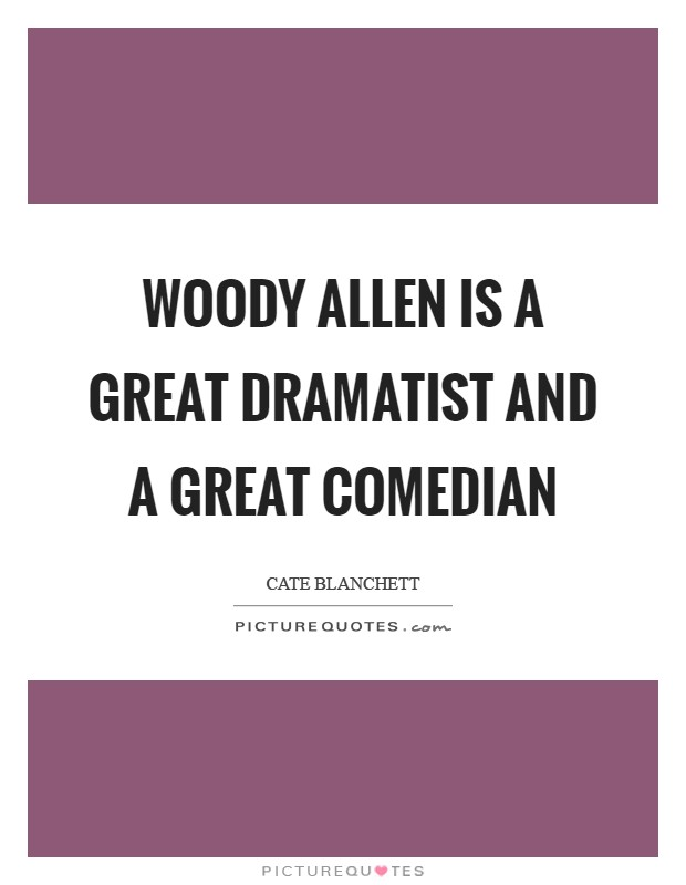 Woody Allen is a great dramatist and a great comedian Picture Quote #1