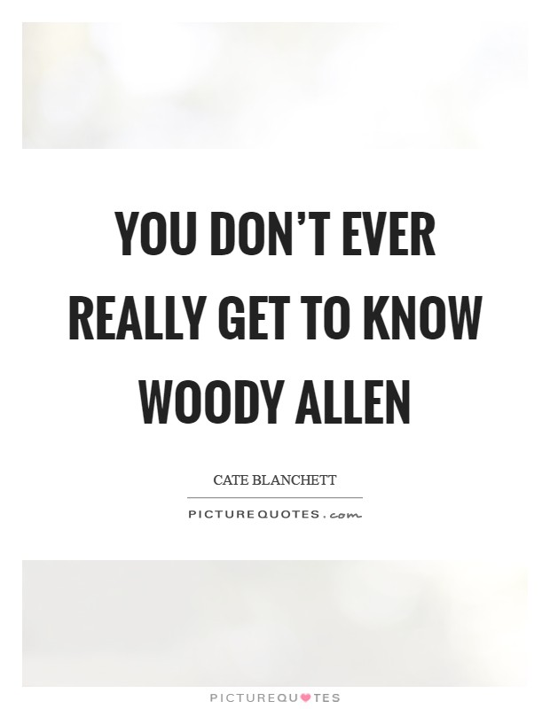 You don't ever really get to know Woody Allen Picture Quote #1