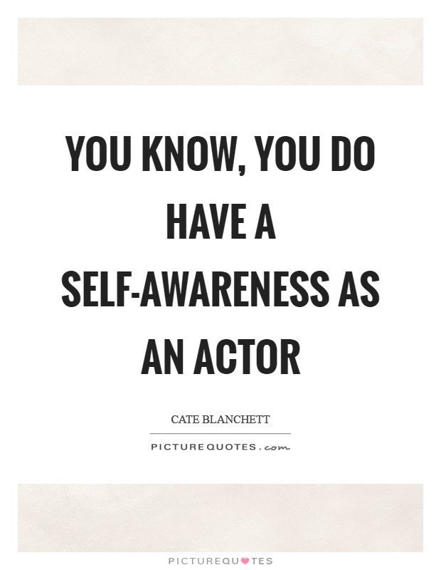 You know, you do have a self-awareness as an actor Picture Quote #1