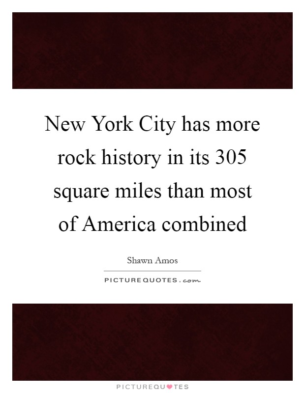 New York City has more rock history in its 305 square miles than most of America combined Picture Quote #1