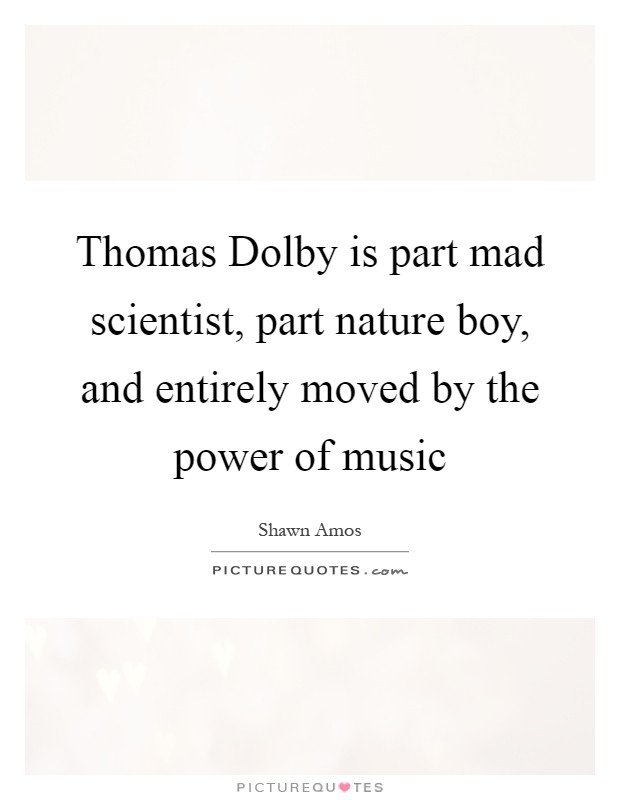 Thomas Dolby is part mad scientist, part nature boy, and...  Picture Quotes