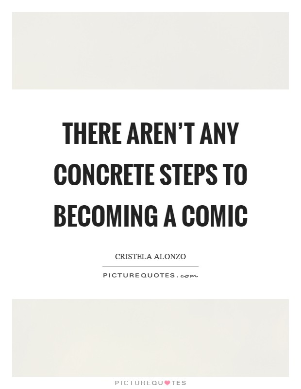 There aren't any concrete steps to becoming a comic Picture Quote #1