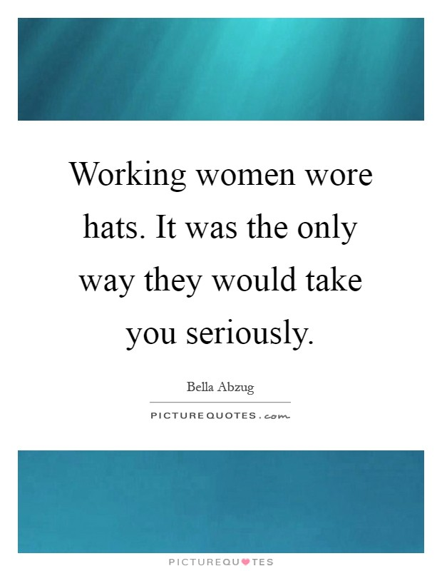Working women wore hats. It was the only way they would take you seriously Picture Quote #1