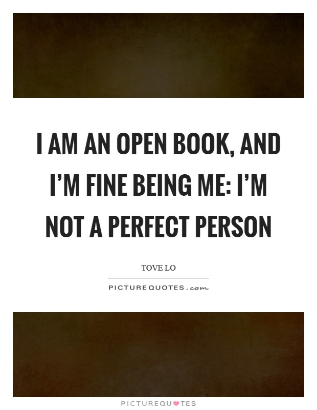 I am an open book, and I'm fine being me: I'm not a perfect person Picture Quote #1
