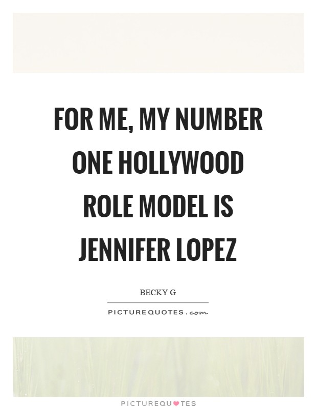 For me, my number one Hollywood role model is Jennifer Lopez Picture Quote #1