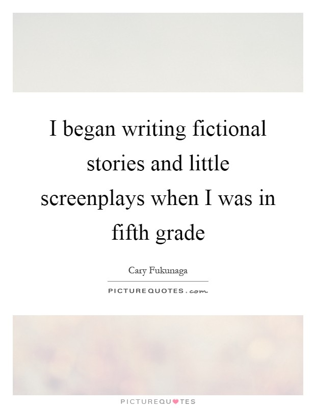 I began writing fictional stories and little screenplays when I was in fifth grade Picture Quote #1