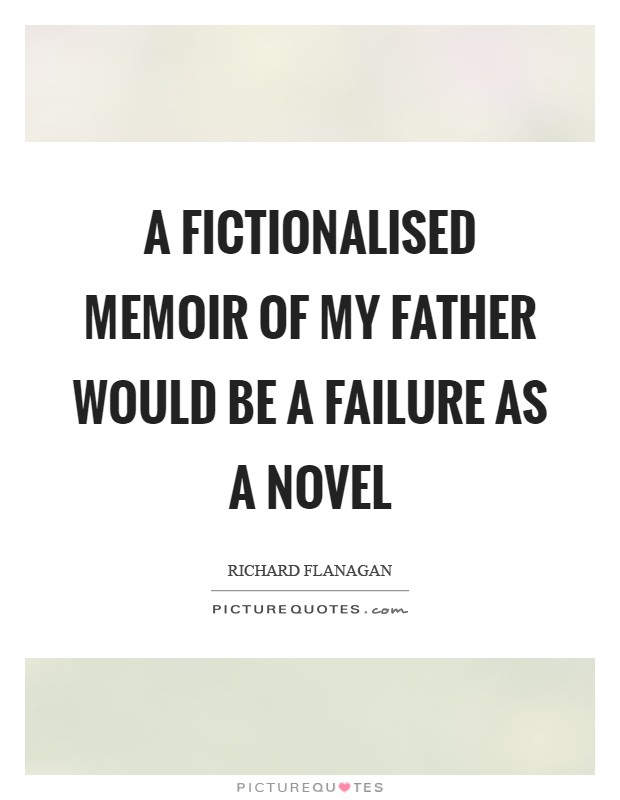 A fictionalised memoir of my father would be a failure as a novel Picture Quote #1
