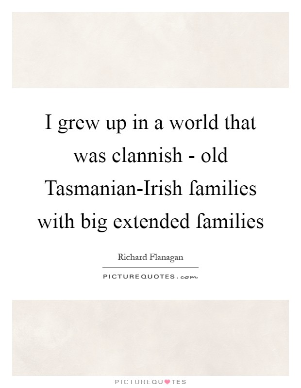 Extended Family Quotes: I Grew Up In A World That Was Clannish