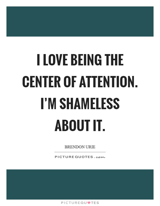 center of attention quotes amp sayings center of attention