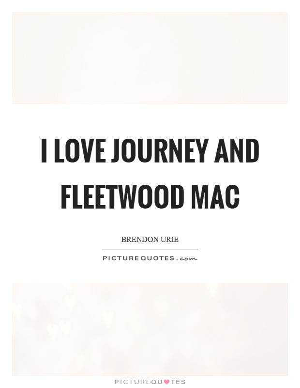 I Love Journey And Fleetwood Mac Picture Quotes