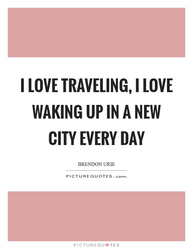 I love traveling, I love waking up in a new city every day Picture Quote #1