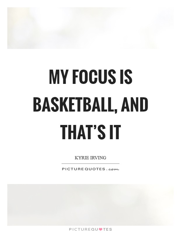 My focus is basketball, and that's it Picture Quote #1