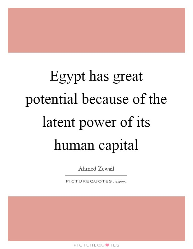 Egypt has great potential because of the latent power of its human capital Picture Quote #1