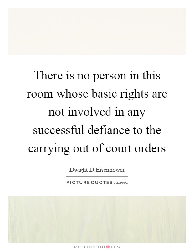 There is no person in this room whose basic rights are not involved in any successful defiance to the carrying out of court orders Picture Quote #1