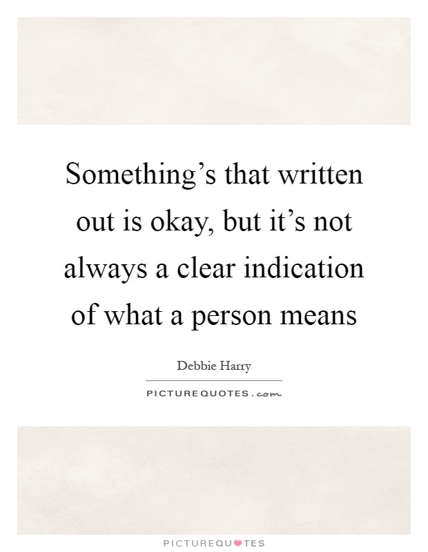 Something's that written out is okay, but it's not always a clear indication of what a person means Picture Quote #1