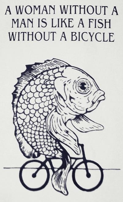 A woman without a man is like a fish without a bicycle Picture Quote #1