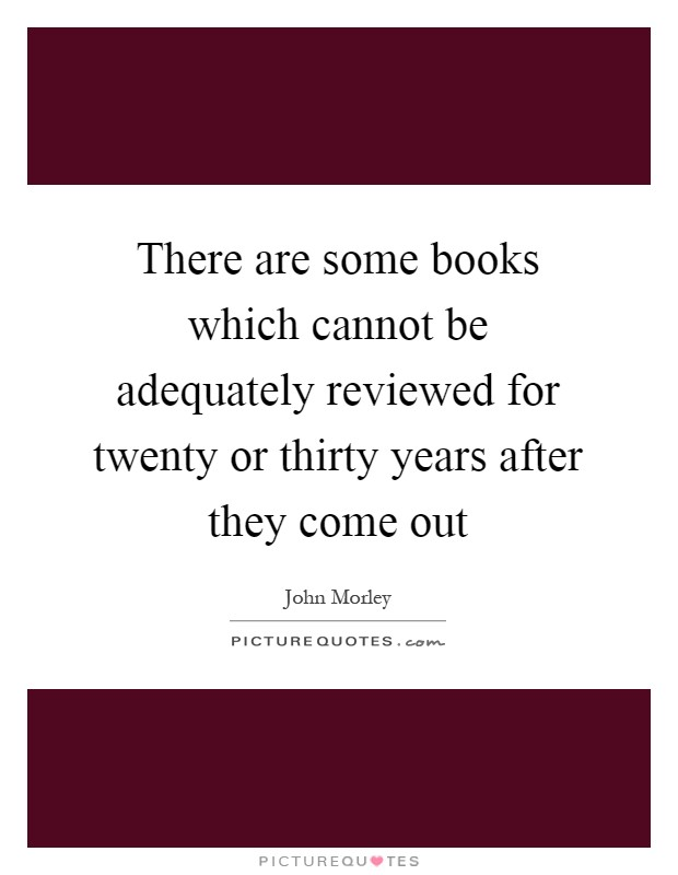 There are some books which cannot be adequately reviewed for twenty or thirty years after they come out Picture Quote #1