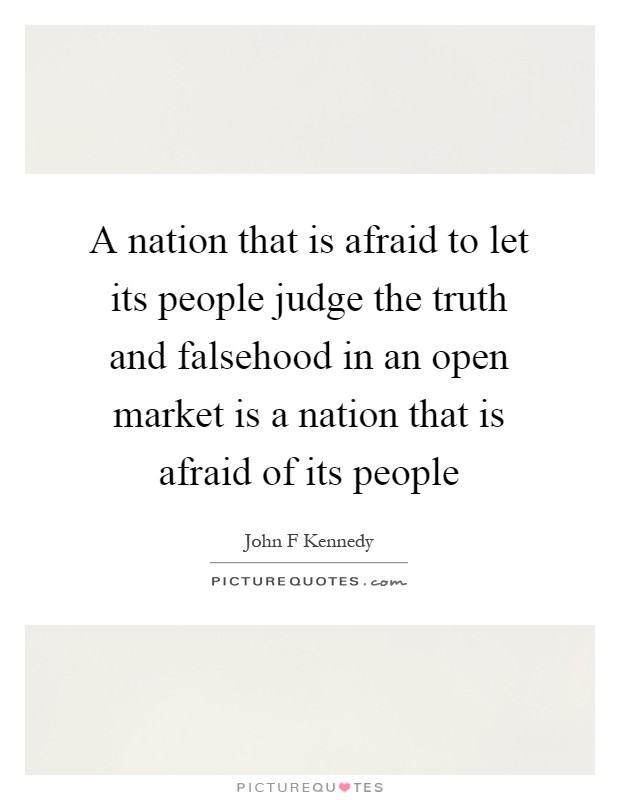 A nation that is afraid to let its people judge the truth and falsehood in an open market is a nation that is afraid of its people Picture Quote #1