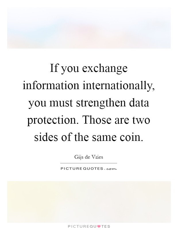 If you exchange information internationally, you must strengthen data protection. Those are two sides of the same coin Picture Quote #1
