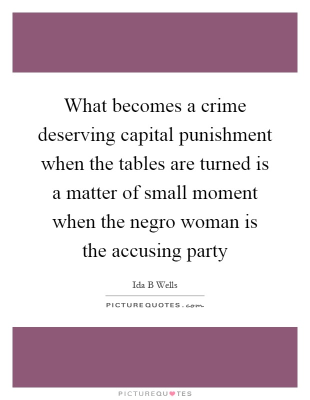 What becomes a crime deserving capital punishment when the tables are turned is a matter of small moment when the negro woman is the accusing party Picture Quote #1