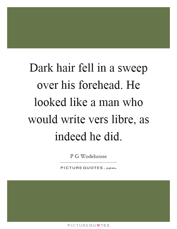Dark hair fell in a sweep over his forehead. He looked like a man who would write vers libre, as indeed he did Picture Quote #1