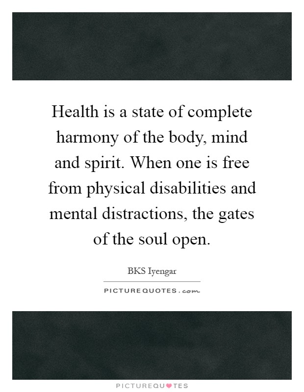 Health is a state of complete harmony of the body, mind and spirit. When one is free from physical disabilities and mental distractions, the gates of the soul open Picture Quote #1