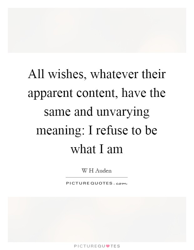 All wishes, whatever their apparent content, have the same and unvarying meaning: I refuse to be what I am Picture Quote #1