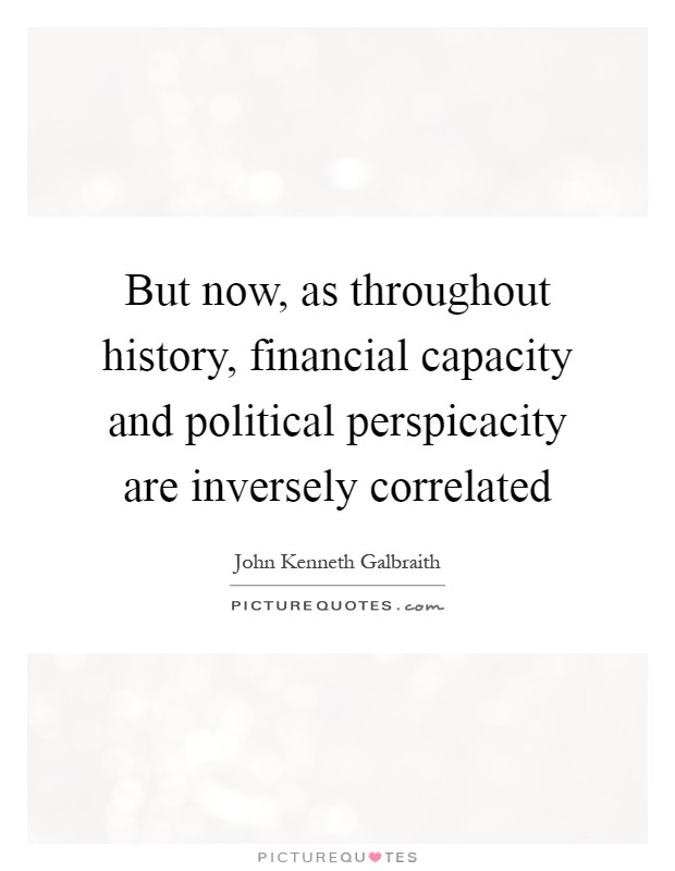 But now, as throughout history, financial capacity and political perspicacity are inversely correlated Picture Quote #1