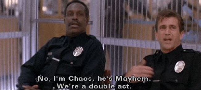 No, I'm Chaos, he's Mayhem. We're a double act Picture Quote #1