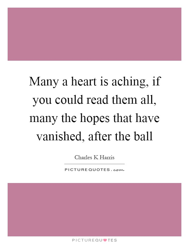 Many a heart is aching, if you could read them all, many the hopes that have vanished, after the ball Picture Quote #1