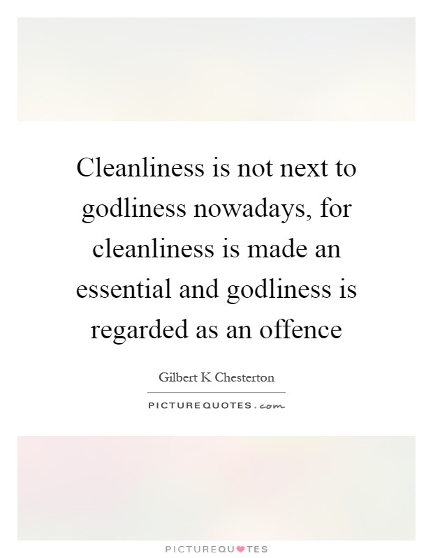 Cleanliness is not next to godliness nowadays, for cleanliness is made an essential and godliness is regarded as an offence Picture Quote #1