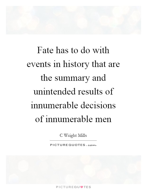 Fate has to do with events in history that are the summary and unintended results of innumerable decisions of innumerable men Picture Quote #1