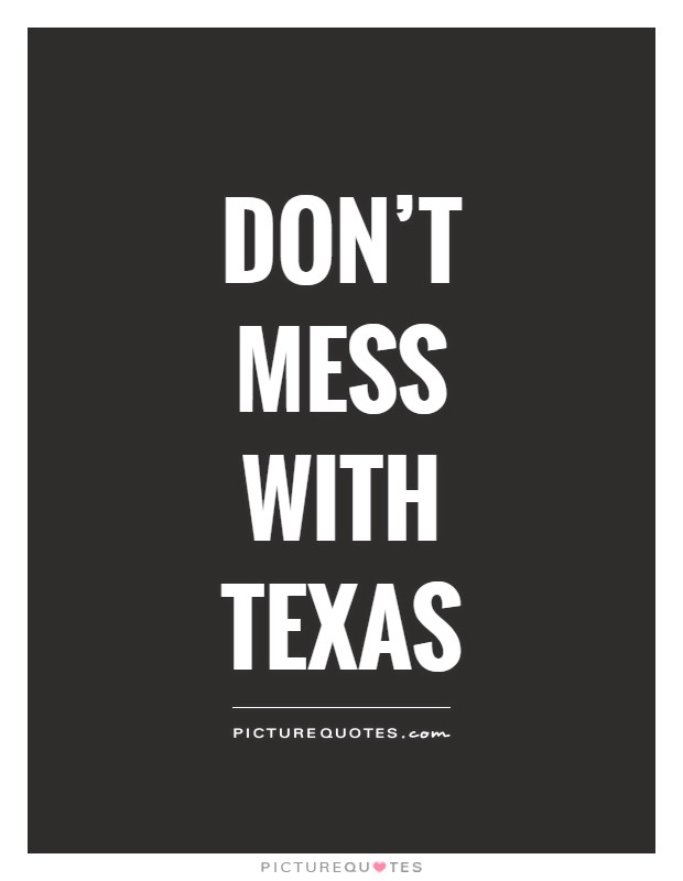Don't mess with Texas Picture Quote #1