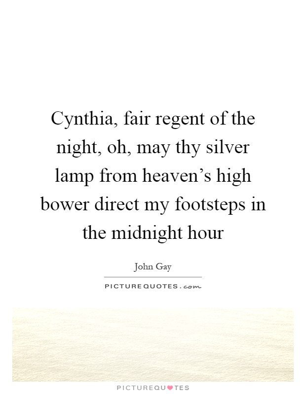 Cynthia, fair regent of the night, oh, may thy silver lamp from heaven's high bower direct my footsteps in the midnight hour Picture Quote #1