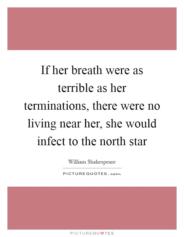 If her breath were as terrible as her terminations, there were no living near her, she would infect to the north star Picture Quote #1
