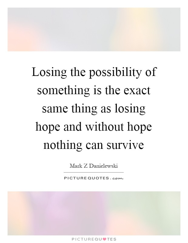 Losing the possibility of something is the exact same thing ...