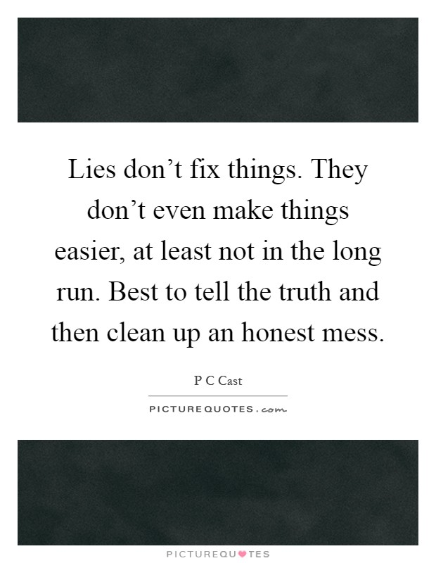 Lies don't fix things. They don't even make things easier ...