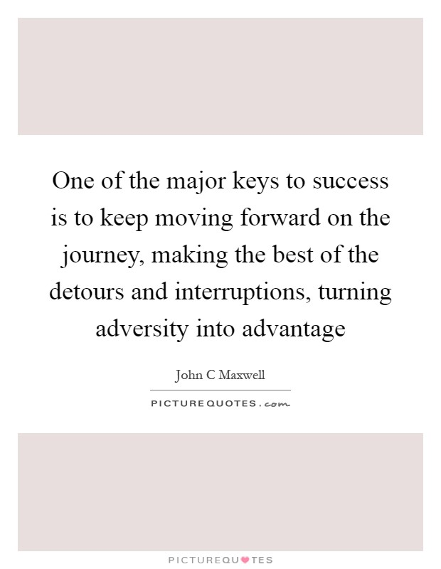 keys to success quotes sayings keys to success picture quotes one of the major keys to success is to keep moving forward on the journey