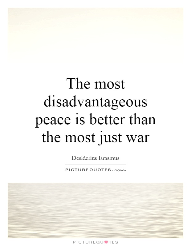 The most disadvantageous peace is better than the most just war Picture Quote #1