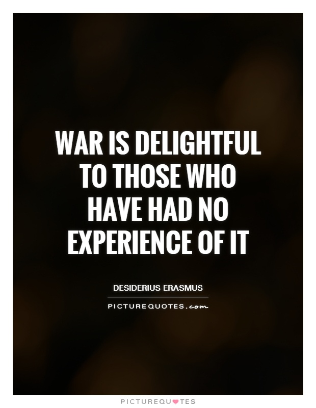 War is delightful to those who have had no experience of it Picture Quote #1