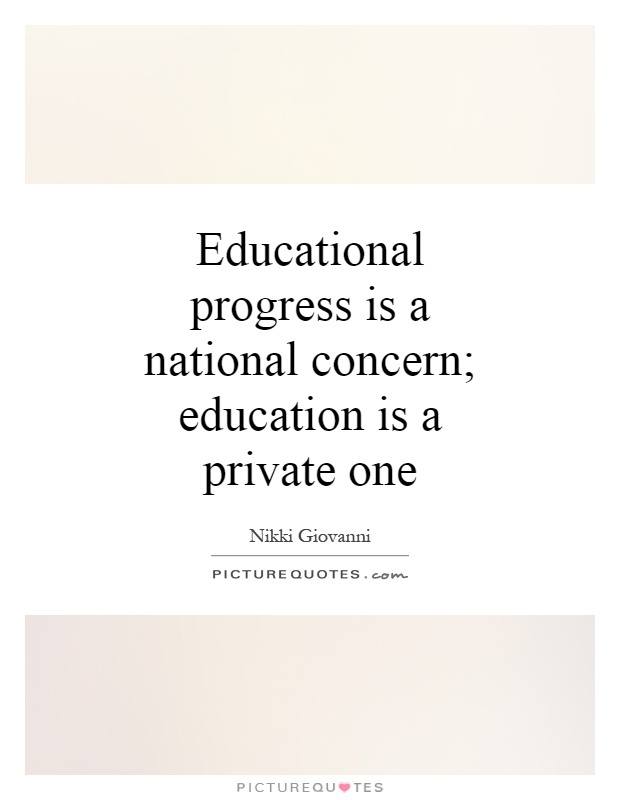 Educational progress is a national concern; education is a private one Picture Quote #1