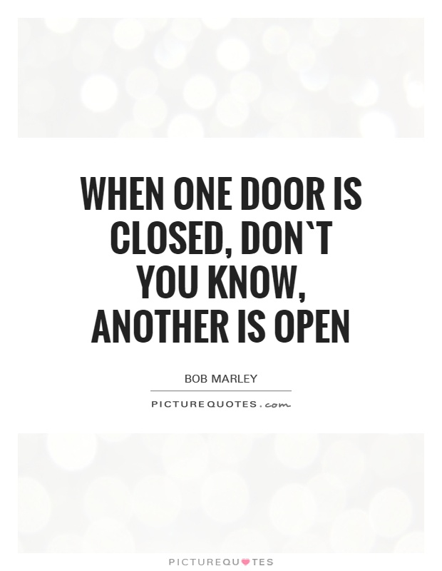 When one door is closed, don`t you know, another is open Picture Quote #1