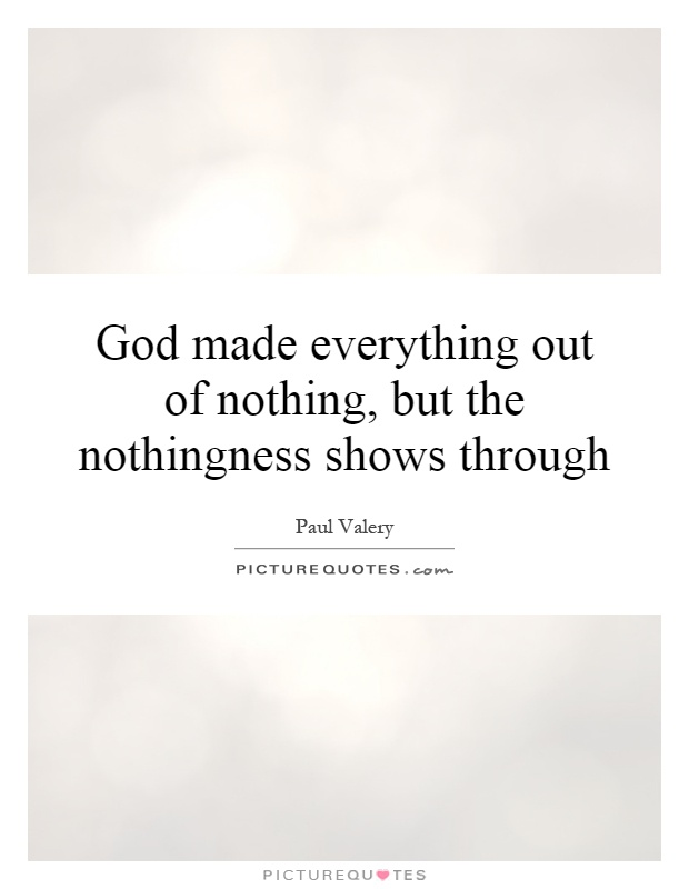 God made everything out of nothing, but the nothingness shows through Picture Quote #1