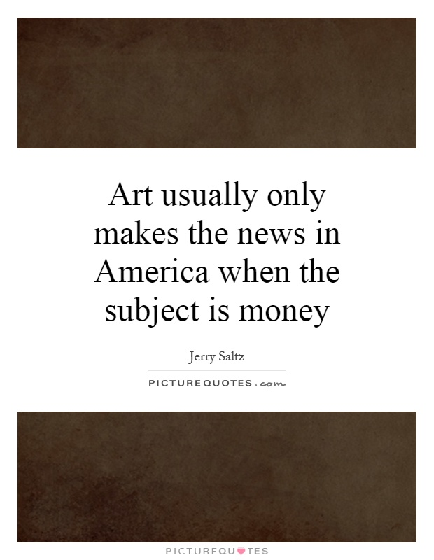 Art usually only makes the news in America when the subject is money Picture Quote #1